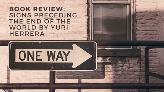 book-review_signs-preceding-the-end-of-the-world-by-yurri-herrera