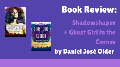 Book Review: Shadowshaper + Ghost Girl in the Corner by Daniel JoséOlder
