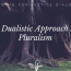 A Dualistic Approach to Pluralism