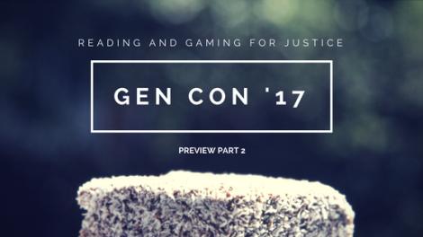 Gen Con '17 Preview, Part2