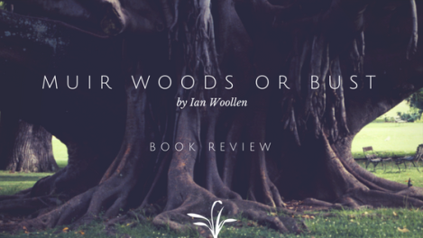 Book Review: Muir Woods or Bust by Ian Woollen