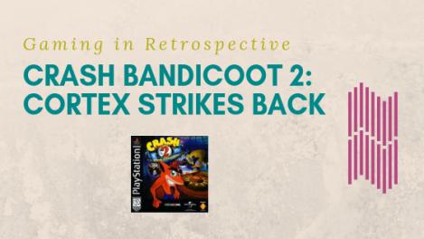 Gaming in Retrospective: Crash Bandicoot 2: Cortex StrikesBack
